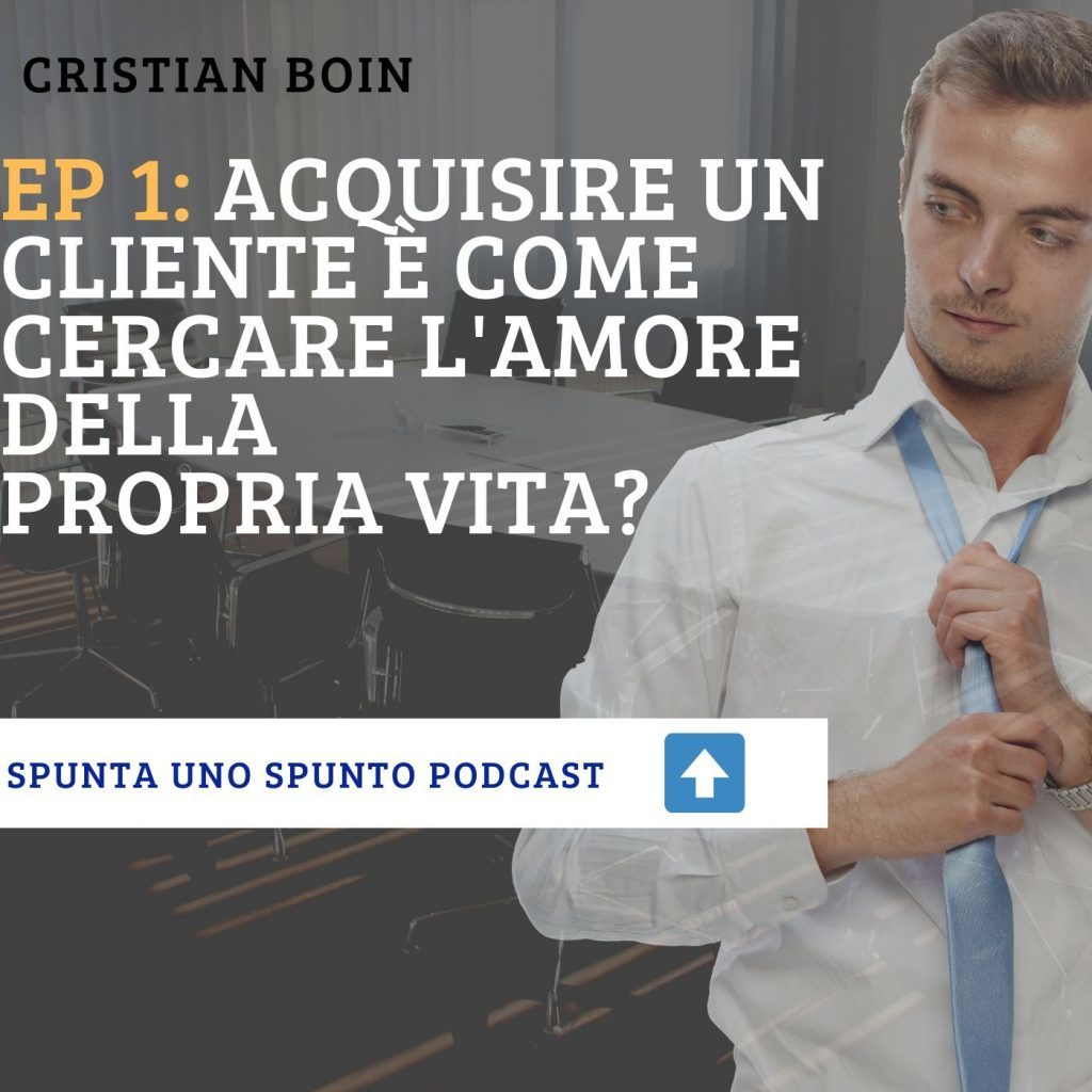 Acquisire un cliente Spunta uno spunto puntata 1 podcast Cristian Boin