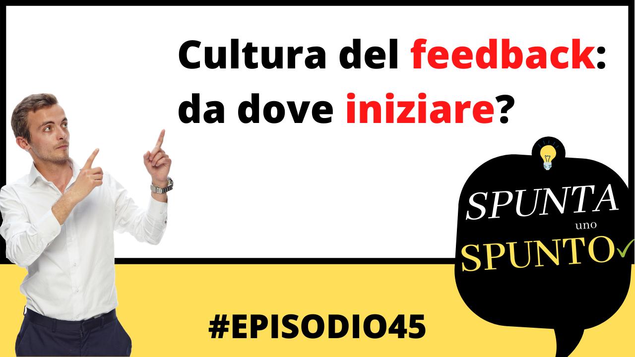 #45 Cultura del feedback: da dove e come iniziare?