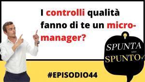 #44 I controlli qualità fanno di te un micromanager?