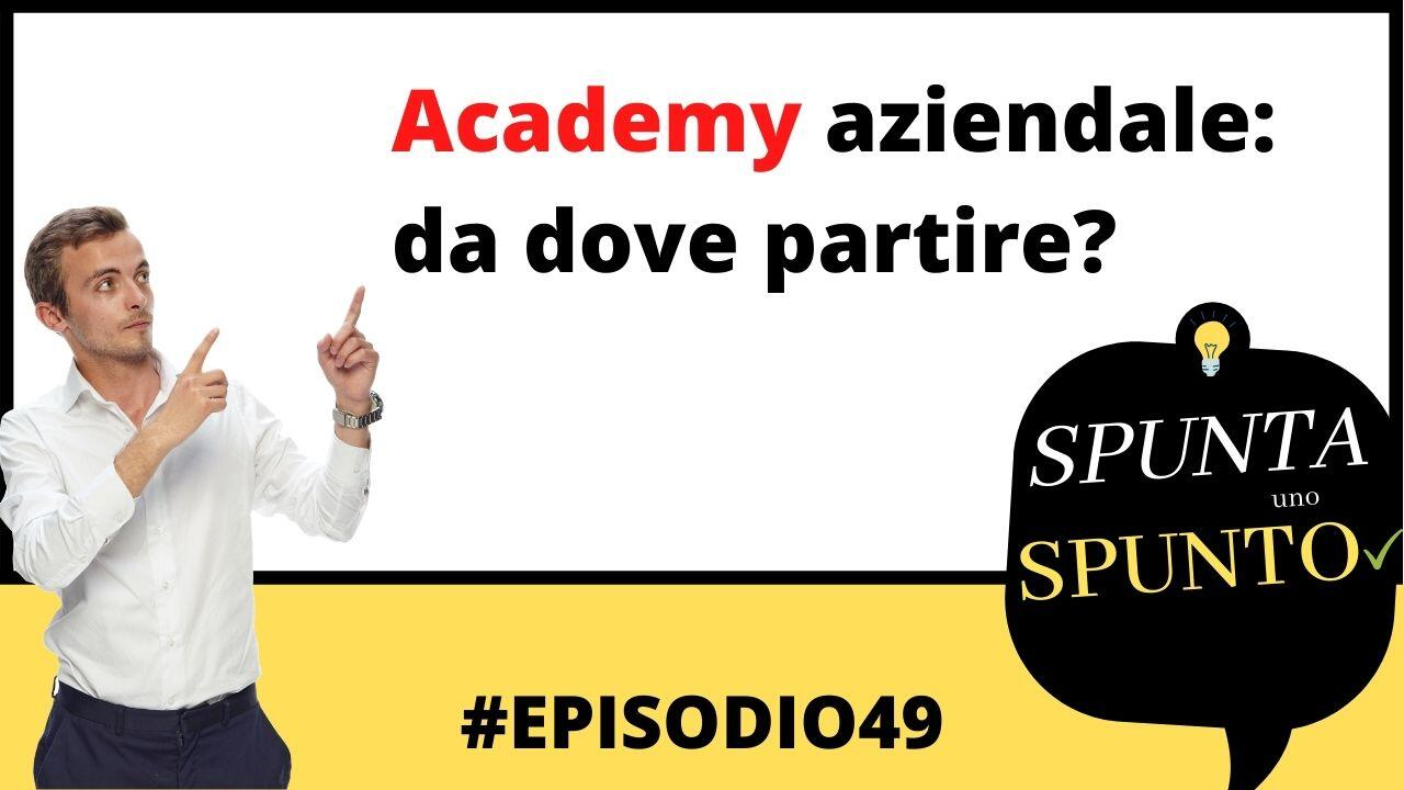 #49 Academy aziendale: da dove partire?